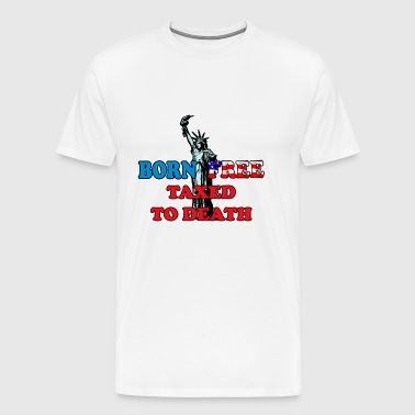 born free taxed to death - Men's Premium T-Shirt