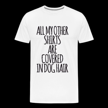 All Mother Shirt Are Covered In Dog Hair - Men's Premium T-Shirt
