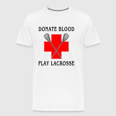 Donate Blood Play Lacrosse - Men's Premium T-Shirt