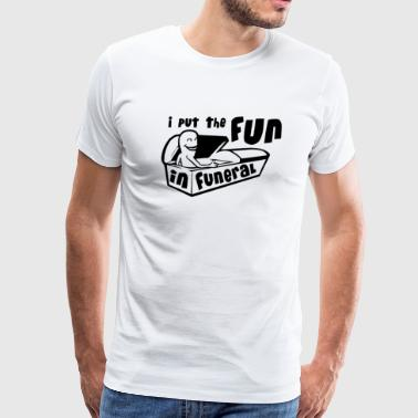 I Put The Fun In Funeral Funny T shirt - Men's Premium T-Shirt
