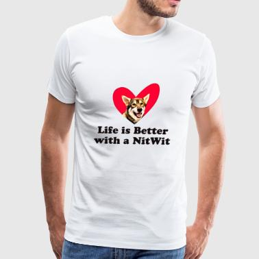 Life is Better with a NitWit - Men's Premium T-Shirt