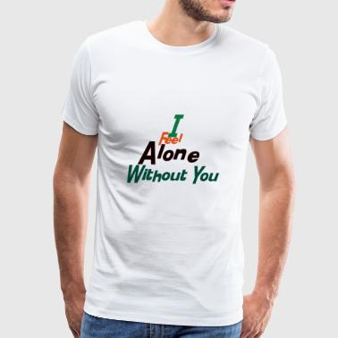i feel alone without you fashion stylish cool hot - Men's Premium T-Shirt