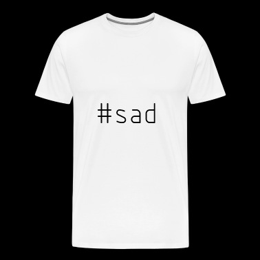 #sad - Men's Premium T-Shirt