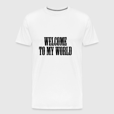 Welcome To My World - Men's Premium T-Shirt