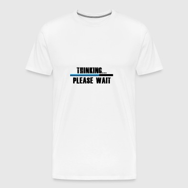 Thinkin.... Please wait - Men's Premium T-Shirt
