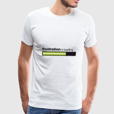 frustration / frustration is loading - Men's Premium T-Shirt