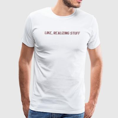 Like realizing stuff - Men's Premium T-Shirt
