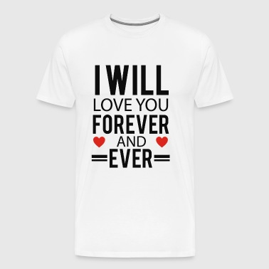 Will Love You Forever and Ever - Men's Premium T-Shirt