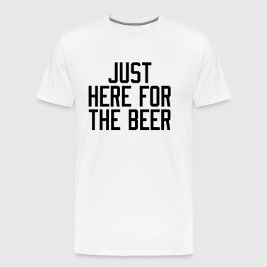 Just here for the Beer - Men's Premium T-Shirt