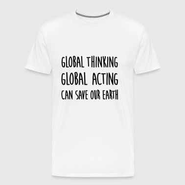think global / act global / earth - Men's Premium T-Shirt