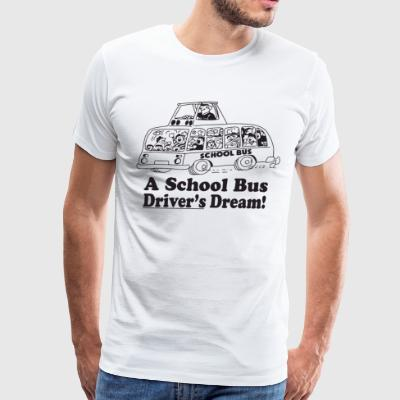 A School Bus Driver s Dream t-shirts - Men's Premium T-Shirt