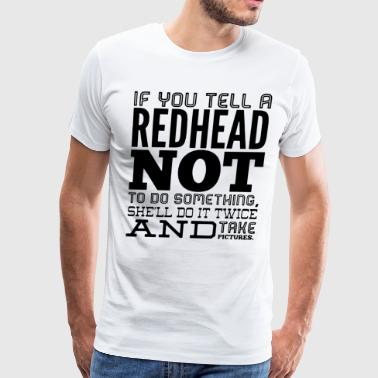 If you tell a redhead not to do something she'll d - Men's Premium T-Shirt