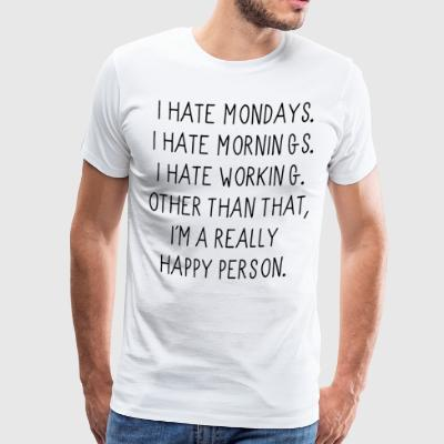 i hate mondays i hate mornings i hate working othe - Men's Premium T-Shirt