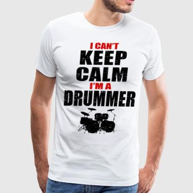 can't keep calm i'm a drummer - Men's Premium T-Shirt