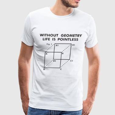 Without Geometry Life Is Pointless Funny Nerd Coll - Men's Premium T-Shirt