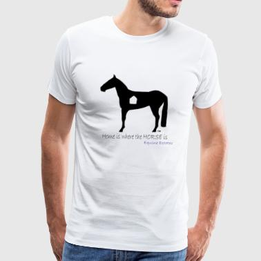 Home is where the HORSE is - Men's Premium T-Shirt