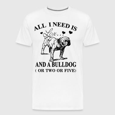 All i need is love and a bulldog or two or five - Men's Premium T-Shirt