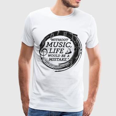 Without Music Life Will Be A Mistake - Men's Premium T-Shirt