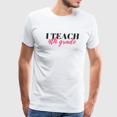I Teach 4th Grade - Men's Premium T-Shirt