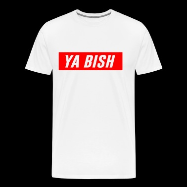 YA BISH TYPOGRAPHY - Men's Premium T-Shirt