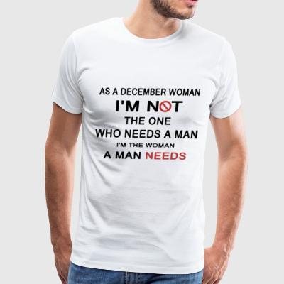 As a december woman i'm not the one who needs a ma - Men's Premium T-Shirt