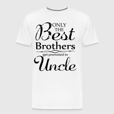 The Best Brothers Get Promoted to Uncle - Men's Premium T-Shirt