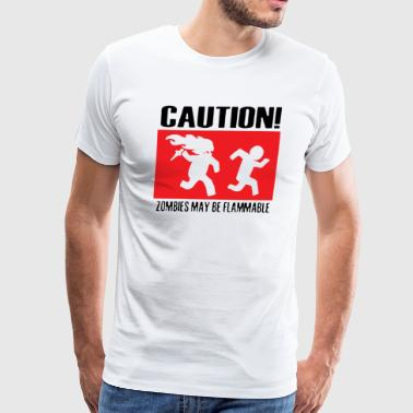 Caution zombies may be flammable - Men's Premium T-Shirt