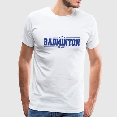 Badminton is life - For the badminton player! - Men's Premium T-Shirt