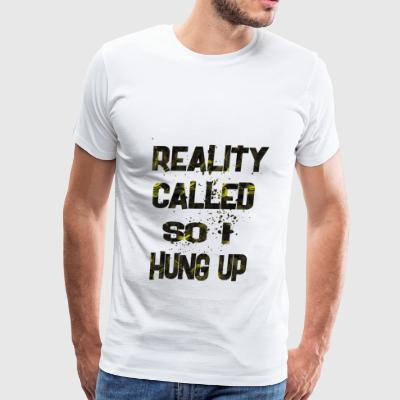 reality called so i hung up - Men's Premium T-Shirt