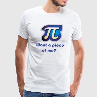 Pi - Want a piece of me? - Men's Premium T-Shirt