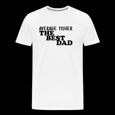 Average Fisherman The Best Dad - Men's Premium T-Shirt