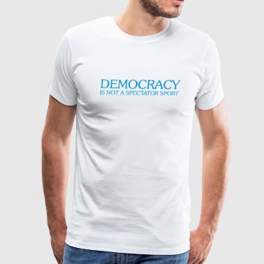 DEMOCRACY IS NOT A SPECTATOR SPORT - Men's Premium T-Shirt