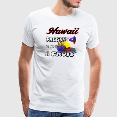 Hawaii Passion Is Not a Fruit - Men's Premium T-Shirt