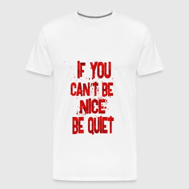 if you can t be nice 1 - Men's Premium T-Shirt