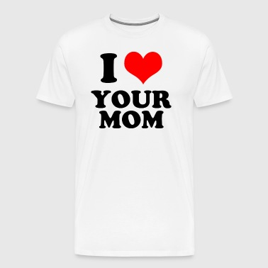 I Love Your Mom - Men's Premium T-Shirt