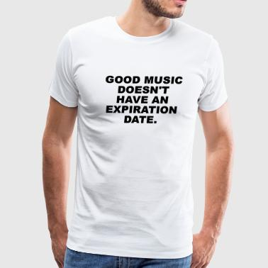 Good Music doesnt have an expiration date Edition - Men's Premium T-Shirt