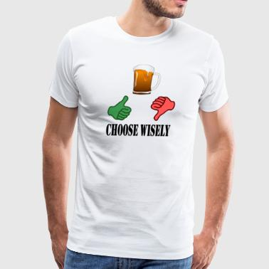 Choose wisely t-shirt, beer and thumbs - Men's Premium T-Shirt
