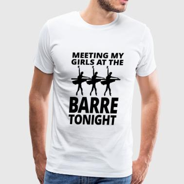 Ballet - Meeting My Girls At The Barre Tonight - Men's Premium T-Shirt
