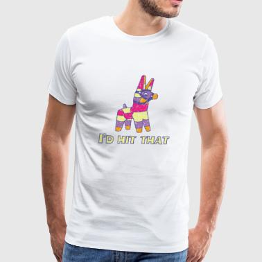 Pinata - Pinata. I'd hit that - Men's Premium T-Shirt