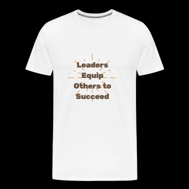 Leaders Equip Others to Succeed - Men's Premium T-Shirt