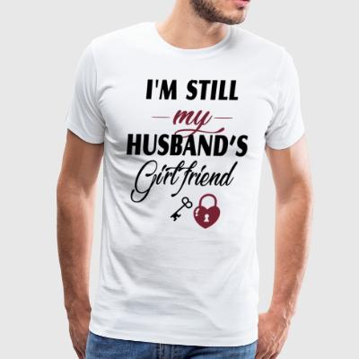 I'm still my husband's girlfriend - Men's Premium T-Shirt