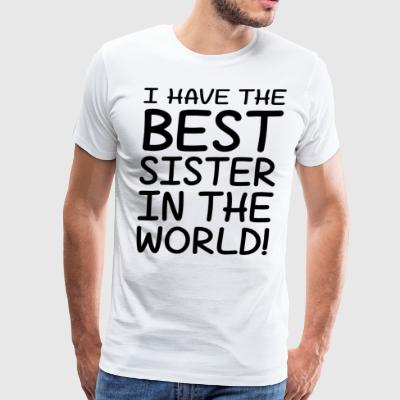 I have the best sister in ther world - Men's Premium T-Shirt