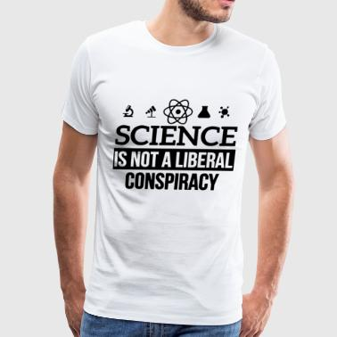 Science Is NOT a LIBERAL CONSPIRACY - Men's Premium T-Shirt