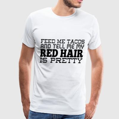 Feed me tacos and tell me my red hair is pretty - Men's Premium T-Shirt
