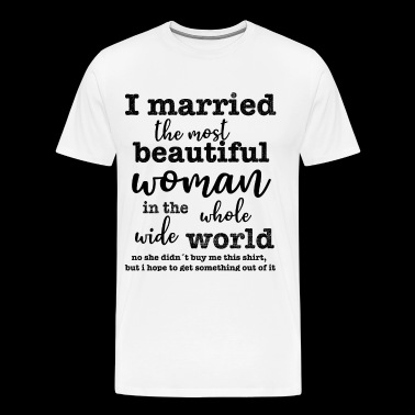I married the most beautiful woman in the world - Men's Premium T-Shirt