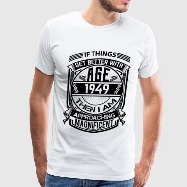 Things Better 1949 Age Approach Magnificent - Men's Premium T-Shirt