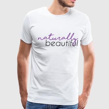 Naturally Beautiful - Men's Premium T-Shirt