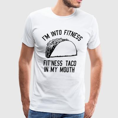 I'm into fitness fit'ness taco in my mouth - Men's Premium T-Shirt