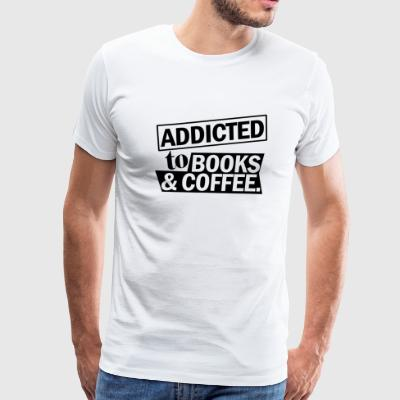 BOOKS ADDICTED TO BOOKS COFFEE - Men's Premium T-Shirt