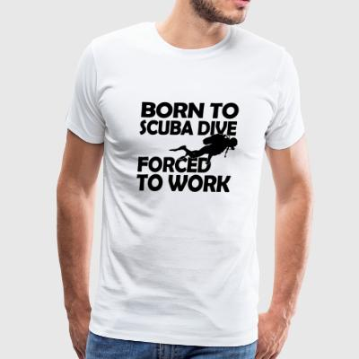 Scuba dive - born to scuba dive forced to work - Men's Premium T-Shirt